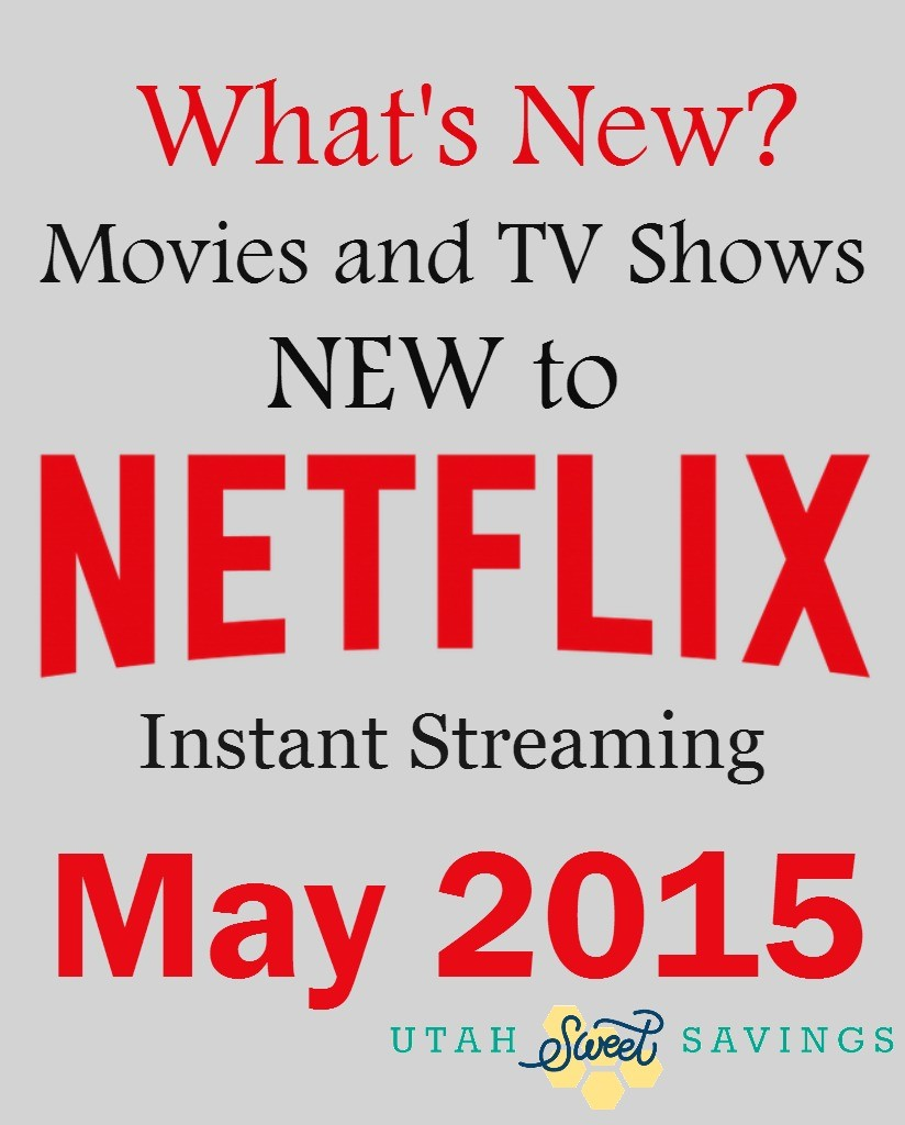 what's new? movies and tv shows new to netflix in may 2015! awesome
